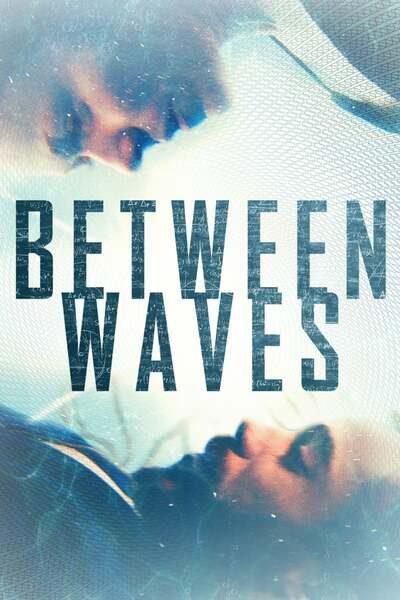 Between Waves (2020) – Hollywood Movie